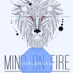 VERLOSUNG: MIND ON FIRE FESTIVAL - DIESEN SOMMER WIRD ES HEIẞ